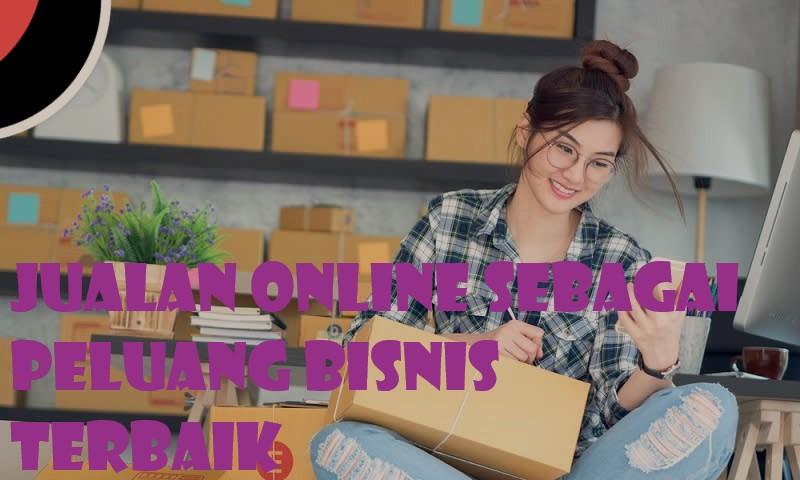 Jualan Online Sebagai Peluang Bisnis Terbaik