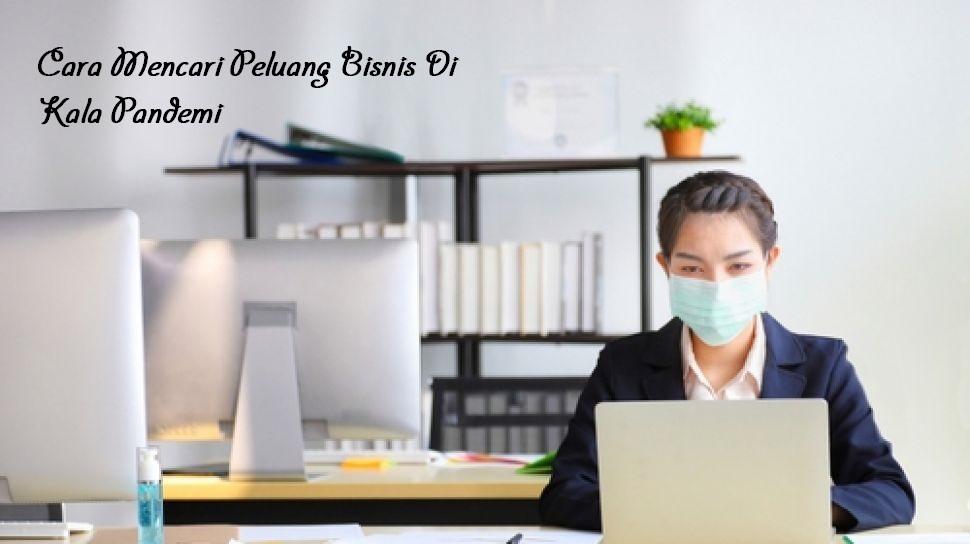 Cara Mencari Peluang Bisnis Di Kala Pandemi